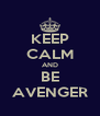KEEP CALM AND BE AVENGER - Personalised Poster A4 size