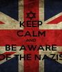KEEP CALM AND BE AWARE OF THE NAZIS - Personalised Poster A4 size