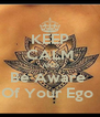 KEEP CALM AND Be Aware  Of Your Ego  - Personalised Poster A4 size