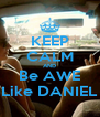 KEEP CALM AND Be AWE Like DANIEL - Personalised Poster A4 size