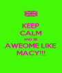 KEEP CALM AND BE AWEOME LIKE MACY!!! - Personalised Poster A4 size