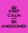 KEEP CALM AND BE AWESOME!! - Personalised Poster A4 size