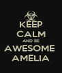 KEEP CALM AND BE AWESOME  AMELIA - Personalised Poster A4 size