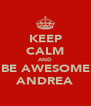 KEEP CALM AND BE AWESOME ANDREA - Personalised Poster A4 size