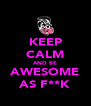 KEEP CALM AND BE AWESOME AS F**K - Personalised Poster A4 size