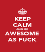 KEEP CALM AND BE AWESOME AS FUCK - Personalised Poster A4 size