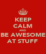 KEEP CALM AND BE AWESOME AT STUFF - Personalised Poster A4 size