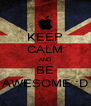 KEEP CALM AND BE AWESOME :D - Personalised Poster A4 size