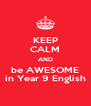 KEEP CALM AND be AWESOME in Year 9 English - Personalised Poster A4 size