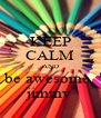 KEEP CALM AND be awesome  jimmy - Personalised Poster A4 size