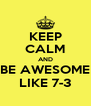 KEEP CALM AND BE AWESOME LIKE 7-3 - Personalised Poster A4 size