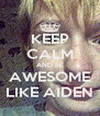 KEEP CALM AND BE AWESOME LIKE AIDEN - Personalised Poster A4 size