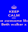 KEEP CALM AND be awesome like Beth walker x - Personalised Poster A4 size