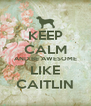 KEEP CALM AND BE AWESOME LIKE CAITLIN - Personalised Poster A4 size