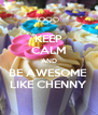 KEEP CALM AND BE AWESOME  LIKE CHENNY - Personalised Poster A4 size