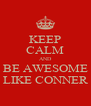 KEEP CALM AND BE AWESOME LIKE CONNER - Personalised Poster A4 size