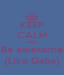KEEP CALM AND Be awesome (Like Gabe) - Personalised Poster A4 size