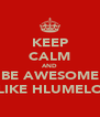 KEEP CALM AND BE AWESOME LIKE HLUMELO - Personalised Poster A4 size