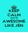 KEEP CALM AND BE AWESOME LIKE JEN - Personalised Poster A4 size