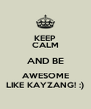 KEEP CALM AND BE AWESOME LIKE KAYZANG! :) - Personalised Poster A4 size
