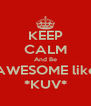KEEP CALM And Be AWESOME like *KUV* - Personalised Poster A4 size