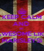 KEEP CALM AND  BE  AWESOME LIKE MARISLEYSI - Personalised Poster A4 size