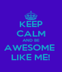 KEEP CALM AND BE AWESOME  LIKE ME! - Personalised Poster A4 size