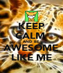 KEEP CALM  AND BE AWESOME LIKE ME - Personalised Poster A4 size