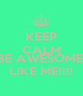 KEEP CALM AND BE AWESOME  LIKE ME!!!! - Personalised Poster A4 size