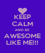 KEEP CALM AND BE AWESOME LIKE ME!!! - Personalised Poster A4 size