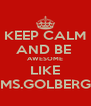 KEEP CALM AND BE  AWESOME LIKE MS.GOLBERG - Personalised Poster A4 size