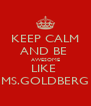 KEEP CALM AND BE  AWESOME LIKE  MS.GOLDBERG - Personalised Poster A4 size