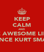 KEEP CALM AND BE AWESOME LIKE PRINCE KURT SMART - Personalised Poster A4 size