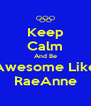 Keep Calm And Be Awesome Like RaeAnne - Personalised Poster A4 size