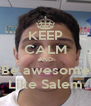 KEEP CALM AND Be awesome Like Salem - Personalised Poster A4 size