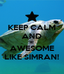 KEEP CALM AND BE AWESOME LIKE SIMRAN! - Personalised Poster A4 size