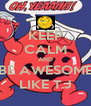 KEEP CALM AND BE AWESOME LIKE T.J - Personalised Poster A4 size