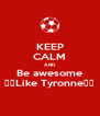 KEEP CALM AND Be awesome 💰😎Like Tyronne😎💰 - Personalised Poster A4 size
