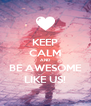 KEEP CALM AND BE AWESOME LIKE US! - Personalised Poster A4 size