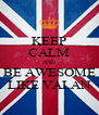 KEEP CALM AND BE AWESOME LIKE VALAN - Personalised Poster A4 size