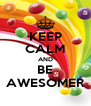KEEP CALM AND BE AWESOMER - Personalised Poster A4 size