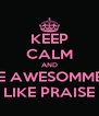 KEEP CALM AND BE AWESOMMEE LIKE PRAISE - Personalised Poster A4 size
