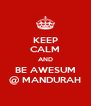 KEEP CALM AND BE AWESUM @ MANDURAH - Personalised Poster A4 size
