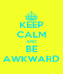KEEP CALM AND BE AWKWARD - Personalised Poster A4 size