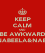 KEEP CALM AND BE AWKWARD LIKE NABEELA&NAEELAH - Personalised Poster A4 size