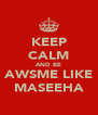 KEEP CALM AND BE AWSME LIKE MASEEHA - Personalised Poster A4 size
