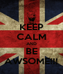KEEP CALM AND BE AWSOME!!! - Personalised Poster A4 size