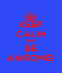 KEEP CALM AND BE AWSOME! - Personalised Poster A4 size
