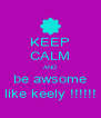 KEEP CALM AND be awsome like keely !!!!!! - Personalised Poster A4 size