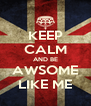 KEEP CALM AND BE AWSOME LIKE ME - Personalised Poster A4 size
